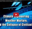 Climate Engineering Weather Warfare, and the Collapse of Civilization
