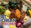 Recipes: How to Make Great Ethiopian Food with Videos