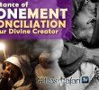 Importance of Atonement & Reconciliation with Our Divine Creator