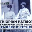 The Ethiopian Patriots, Ras Abebe Aregai- Ark of the Covenant & The Emperor Returns