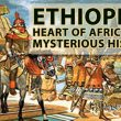 ETHIOPIA: Heart of Africa and its Mysterious History