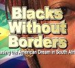 Film: Blacks Without Borders – Chasing the American Dream in South Africa