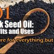 101 Amazing Benefits: Black Seed Oil Cures Everything But Death
