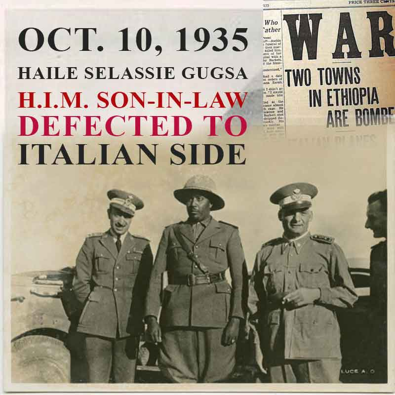 Oct. 10 1935 Ethiopian commander Haile Selassie Gugsa defected to the Italian side