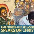 H.I.M. Emperor Haile Selassie Speech on Je-sus Christ (Yahshua Ha'Mashiach)
